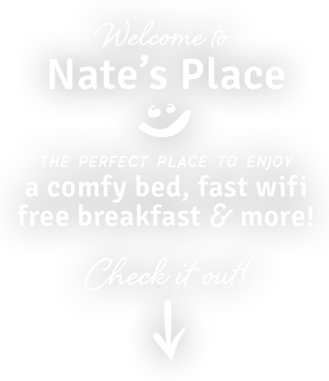 Welcome to Nate's Place - The perfect place to enjoy a comfy bed, fast wifi, free breakfast & more! Check it out: